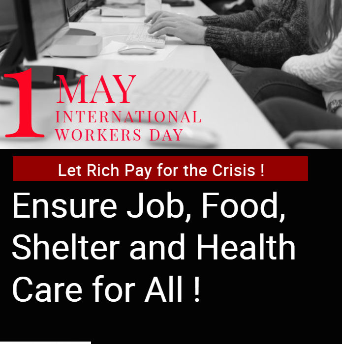 May Day 2020 – Let the rich pay for the crisis! Let us ensure Job, Food, Shelter and Health Care for all!